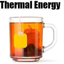 Hot tea is an example of thermal energy