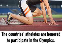 The countries' athletes are honored to participate in the Olympics.