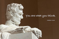 Abraham Lincoln - You are what you think.